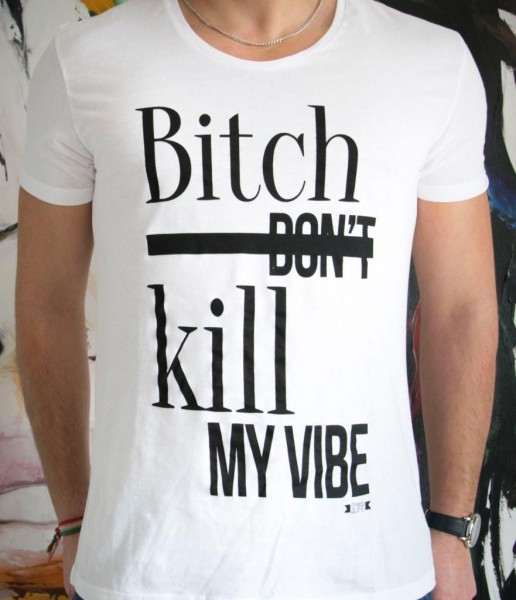 T Shirt - Bitch don't kill my Vibe
